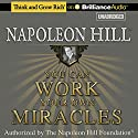 You Can Work Your Own Miracles (       UNABRIDGED) by Napoleon Hill Narrated by J. B. Hill