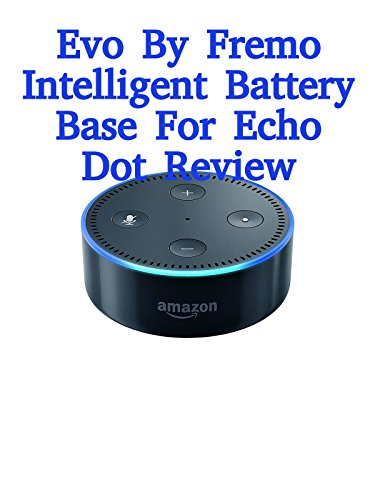 Review: Evo By Fremo Intelligent Battery Base For Echo Dot Review on Amazon Prime Video UK