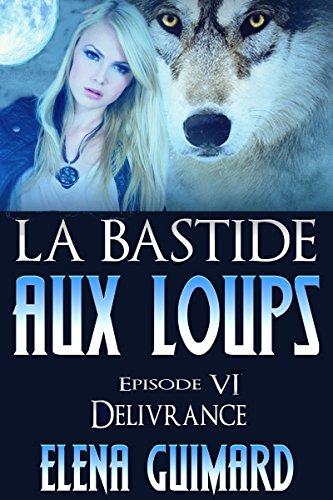 La Bastide aux loups: episode 6 - Délivrance