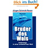 Bruder des Wals: Unterwegs in einer unbekannten Welt