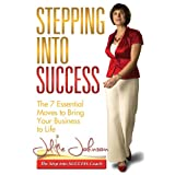 Stepping Into Success: The 7 Essential Moves to Bring Your Business to Lifeby Julie Johnson