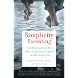 Simplicity Parenting: Using the Extraordinary Power of Less to Raise Calmer, Happier, and More Secure Kids ~ Kim John (M.Ed) Payne
