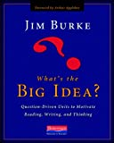 Whats the Big Idea?: Question-Driven Units to Motivate Reading, Writing, and Thinking