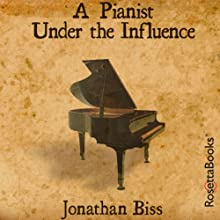 A Pianist Under the Influence Audiobook by Jonathan Biss Narrated by Jeff Woodman
