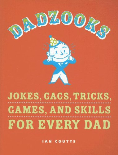 Dadzooks: Jokes, Gags, Tricks, Games, and Skills for Every Dad