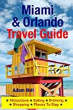 Miami & Orlando Travel Guide: Attractions, Eating, Drinking, Shopping & Places To Stay