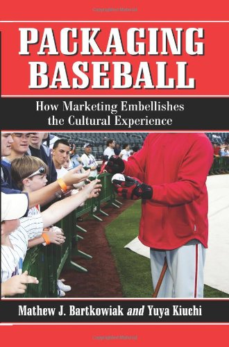 Packaging Baseball: How Marketing Embellishes the Cultural Experience