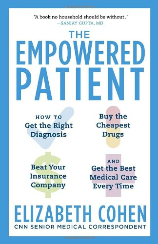 The Empowered Patient: How to Get the Right Diagnosis, Buy the Cheapest Drugs, Beat Your Insurance Company, and Get the Best Medical Care Eve
