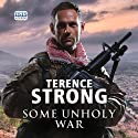 Some Unholy War (       UNABRIDGED) by Terence Strong Narrated by Peter Wickham