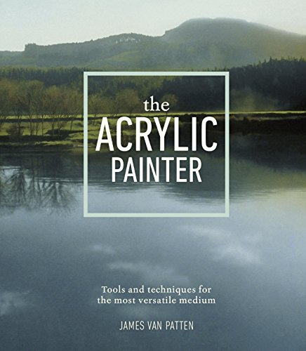 Download The Acrylic Painter: Tools and Techniques for the Most Versatile Medium