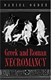 Greek and Roman Necromancy. (069100904X) by Daniel Ogden