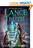 Lance of Truth (Pendragon Legacy Book Two)