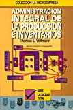 Administracion integral de la produccion e inventarios/ Comprehensive Management of Production and Inventories (Spanish Edition) (9681853784) by Vollmann, Thomas E.
