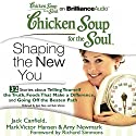 Chicken Soup for the Soul: Shaping the New You - 32 Stories about Telling Yourself the Truth, Foods That Make a Difference, and Going Off the Beaten Path (       UNABRIDGED) by Jack Canfield, Mark Victor Hansen, Amy Newmark, Richard Simmons (foreword) Narrated by Joyce Bean, Buck Schirner