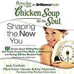 Chicken Soup for the Soul: Shaping the New You - 32 Stories about Telling Yourself the Truth, Foods That Make a Difference, and Going Off the Beaten Path | Jack Canfield,Mark Victor Hansen,Amy Newmark,Richard Simmons (foreword)