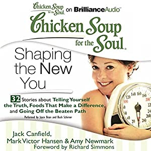 Chicken Soup for the Soul: Shaping the New You - 32 Stories about Telling Yourself the Truth, Foods That Make a Difference, and Going Off the Beaten Path Audiobook