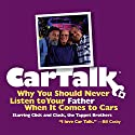 Car Talk: Why You Should Never Listen to Your Father When It Comes to Cars Radio/TV Program by Tom Magliozzi, Ray Magliozzi Narrated by Tom Magliozzi, Ray Magliozzi