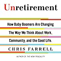 Unretirement: How Baby Boomers Are Changing the Way We Think About Work, Community and the Good Life (       UNABRIDGED) by Chris Farrell Narrated by Allan Robertson