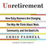 Unretirement: How Baby Boomers Are Changing the Way We Think About Work, Community and the Good Life | Chris Farrell