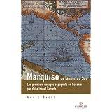 Marquise de la mer du Sud : Les premiers voyages espagnols en Océanie aux îles Salomon, Marquises, Santa Cruz,...