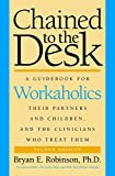 Chained to the Desk (Second Edition): A Guidebook for Workaholics, Their Partners and Children, and the Clinicians Who Treat Them