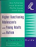 Higher Functioning Adolescents and Young Adults With Autism: A Teachers Guide