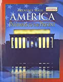 img - for AMERICA: PATHWAYS TO THE PRESENT STUDENT EDITION SURVEY 5TH EDITION 2007C book / textbook / text book
