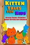 Kitten Tales for Kids: Seven Fairy Stories About Kittens for Children