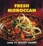 Fresh Moroccan: Over 70 Healthy Recipes