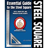 Essential Guide to the Steel Square: Facts, Short-Cuts, and Problem-Solving Secrets for Carpenters, Woodworkers and Builders (Woodworker's Essentials and More)
