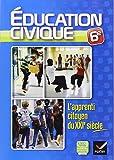 L'Apprenti Citoyen du XXIe s Education civique 6e �d. 2013 - Cahier d'activit�s de l'�l�ve