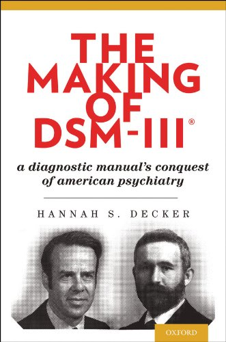 Hannah Decker - The Making of DSM-IIIRG: A Diagnostic Manual's Conquest of American Psychiatry