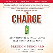 The Charge: Activating the 10 Human Drives that Make You Feel Alive (       UNABRIDGED) by Brendon Burchard Narrated by Brendon Burchard