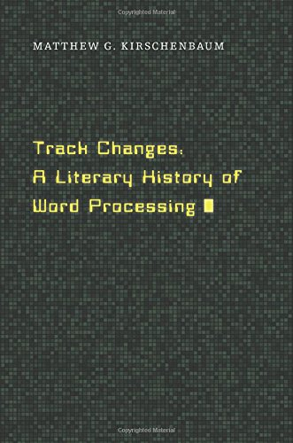 Track Changes: A Literary History of Word Processing (0674417070)