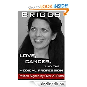 BRIGGS: LOVE, CANCER, AND THE MEDICAL PROFESSION (Petition Signed by Over 20 Stars)