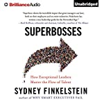 Superbosses: How Exceptional Leaders Master the Flow of Talent | Sydney Finkelstein