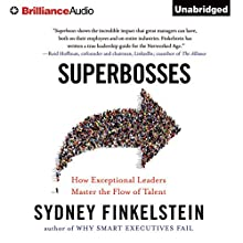 Superbosses: How Exceptional Leaders Master the Flow of Talent Audiobook by Sydney Finkelstein Narrated by Mel Foster