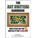 img - for The Art Hunters Handbook: How to Buy Art for $5 and Sell in for $1,000,000 (Paperback) - Common book / textbook / text book
