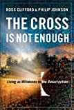 img - for Cross Is Not Enough, The: Living as Witnesses to the Resurrection book / textbook / text book