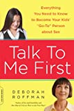 Talk to Me First: Everything You Need to Know to Become Your Kids' 