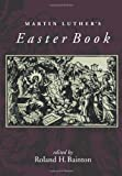 Martin Luther's Easter Book (0806635789) by BAINTON, ROLAND H