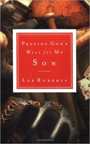 Praying God's Will for My Son written by Lee Roberts