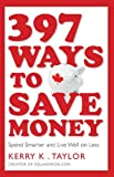 397 Ways to Save Money: Spend Smarter & Live Well on Less