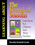 Learning About the Liturgical Seasons: Catechesis for Children and Their Families