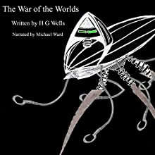 The War of the Worlds Audiobook by H. G. Wells Narrated by Michael Ward