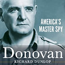 Donovan: America's Master Spy (       UNABRIDGED) by Richard Dunlop, William Stephenson (foreward) Narrated by Eric Martin