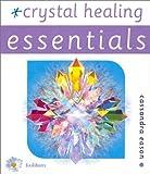 Crystal Healing (Essentials (Foulsham)) (0572027354) by Cassandra Eason
