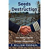 Seeds of Destruction: The Hidden Agenda of Genetic Manipulationby F. William Engdahl