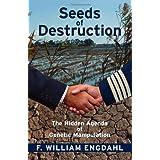 Seeds of Destruction: The Hidden Agenda of Genetic Manipulationby F. William Engdahl