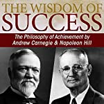 The Wisdom of Success: The Philosophy of Achievement by Andrew Carnegie & Napoleon Hill | Napoleon Hill